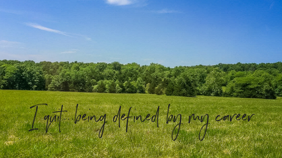 You are NOT DEFINED by Your Career…